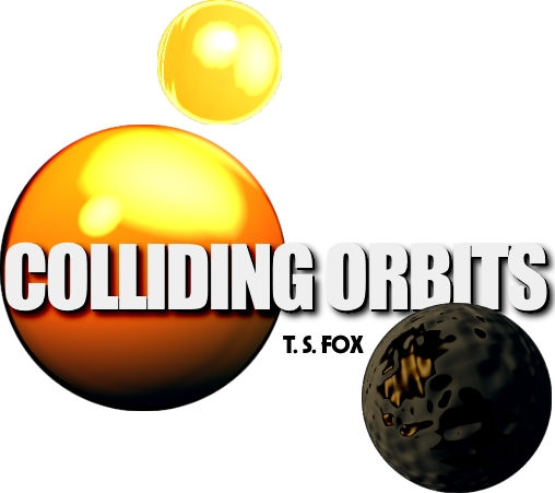 COLLIDING ORBITS ~ a novel by T. S. Fox